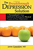 Image of The Breakthrough Depression Solution: A Personalized 9-Step Method for Beating the Physical Causes of Your Depression