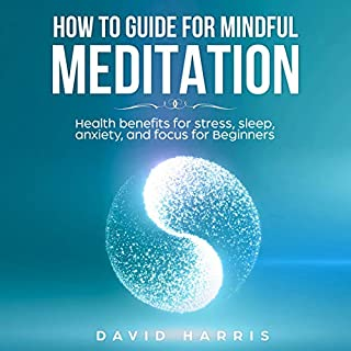 How to Guide for Mindful Meditation: Health Benefits for Stress, Sleep, Anxiety, and Focus for Beginners audiobook cover art