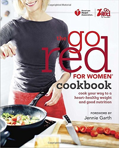 American Heart Association The Go Red For Women Cookbook: Cook Your Way to a Heart-Healthy Weight and Good Nutrition
