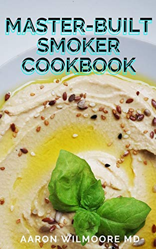 MASTER-BUILT SMOKER COOKBOOK: The Best Smoker Recipes and Technique for Easy and Delicious Cooking (English Edition)