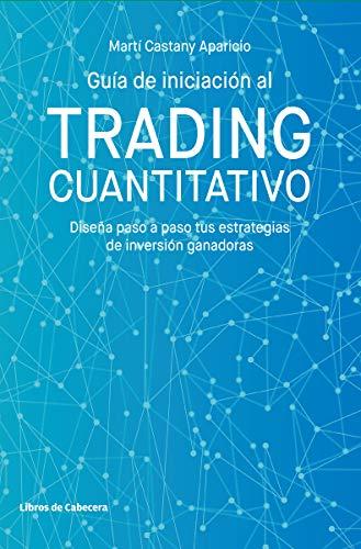 Guía de iniciación al trading cuantitativo: Diseña paso a paso tus estrategias de inversión ganadoras (Temáticos)