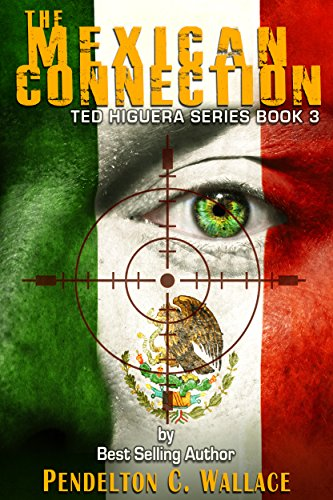 Book: The Mexican Connection - Ted Higuera Series Book 3 by Pendelton C. Wallace
