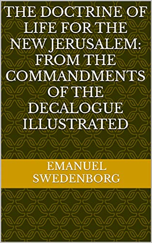 The Doctrine of Life for the New Jerusalem: From the Commandments of the Decalogue illustrated (English Edition)