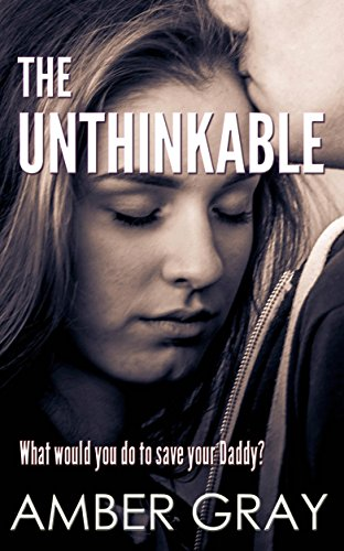 The Unthinkable : What would you do to save your Daddy? (English Edition)
