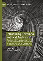Introducing Relational Political Analysis: Political Semiotics as a Theory and Method (Palgrave Studies in Relational Sociology)