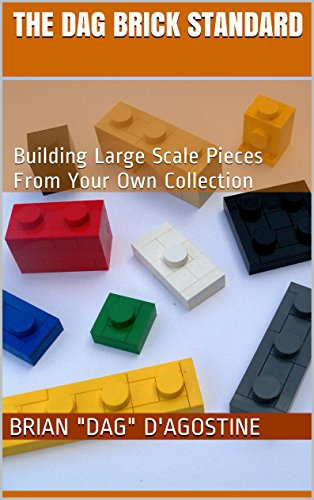 The Dag Brick Standard: Building Large Scale Pieces From Your Own Collection (English Edition)