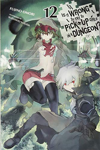 Is It Wrong to Try to Pick Up Girls in a Dungeon?, Vol. 12 (light novel) (Is It Wrong to Pick Up Girls in a Dungeon?, 12)