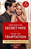 Seducing His Secret Wife / Twice The Temptation: Seducing His Secret Wife (Redhawk Reunion) / Twice the Temptation (Red Dirt Royalty) (Desire)