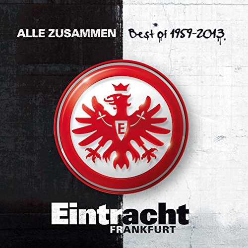 Eintracht Frankfurt : Alle Zusammen (Best of 1959-2013)