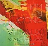 Kim En Joong Vitraux - Edition bilingue français-anglais