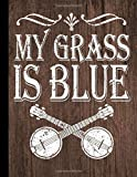 My Grass Is Blue Journal Country Music Gifts Bluegrass Banjo Composition Notebook: Banjo Music Book