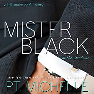 Mister Black - A Billionaire SEAL Story     In the Shadows, Book 1              By:                                                                                                                                 P.T. Michelle                               Narrated by:                                                                                                                                 Kirsten Leigh                      Length: 3 hrs and 2 mins     19 ratings     Overall 4.7