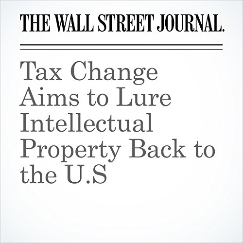 Tax Change Aims to Lure Intellectual Property Back to the U.S copertina