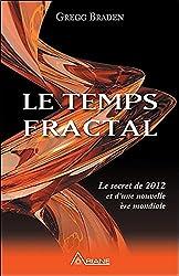 Le Temps Fractal - Le secret de 2012 et d'une nouvelle ère mondiale de Gregg Braden