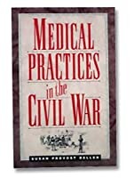 Medical Practices in the Civil War 1558702644 Book Cover