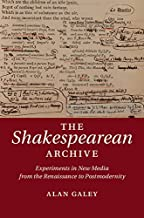 The Shakespearean Archive: Experiments in New Media from the Renaissance to Postmodernity