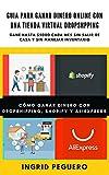 Guia para Ganar Dinero con una Tienda Virtual Dropshipping: Como Ganar Dinero con Shopify y Alexpress y mas...