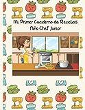 Mi Primer Cuaderno de Recetas: Niño Chef Junior. Edición para niñas. Recetario de cocina para escribir para los niños. Un libro de recetas en blanco diseñado especialmente para los niños.