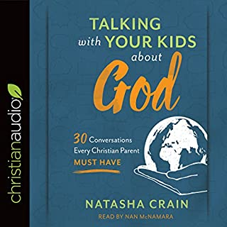 Talking with Your Kids About God     30 Conversations Every Christian Parent Must Have              By:                                                                                                                                 Natasha Crain                               Narrated by:                                                                                                                                 Nan McNamara                      Length: 9 hrs and 1 min     Not rated yet     Overall 0.0