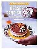 Desserts sans cuisson tellement bons - 100 recettes à dévorer