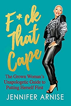 F*ck That Cape  The Grown Woman s Unapologetic Guide to Putting Herself First