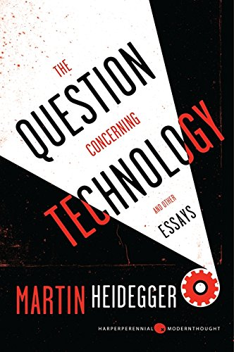 The Question Concerning Technology, and Other Essays (Harper Perennial Modern Thought)