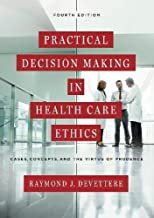 Practical Decision Making in Health Care Ethics: Cases, Concepts, and the Virtue of Prudence