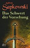 Das Schwert der Vorsehung: , Vorgeschichte 3 zur Hexer-Saga - Andrzej Sapkowski