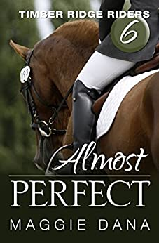 Almost Perfect (Timber Ridge Riders Book 6) by [Maggie Dana]