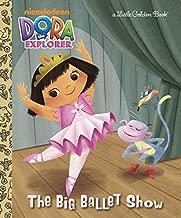The Big Ballet Show (Dora the Explorer) (Little Golden Book) by Golden Books (2012-07-24)