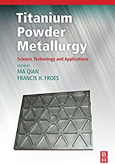 Titanium Powder Metallurgy: Science, Technology and Applications (English Edition)