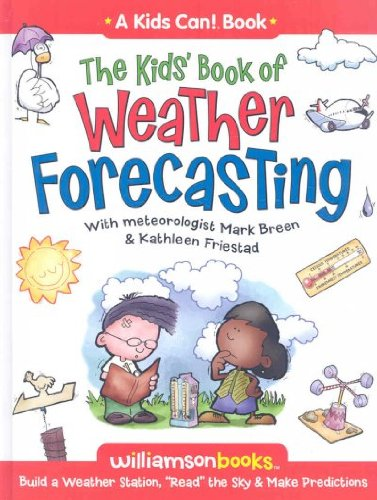 "The Kids' Book of Weather Forecasting: Build a Weather Station, ""Read"" the Sky & Make Predictions! (Kids Can!) [ THE KIDS' BOOK OF WEATHER FORECASTING: BUILD A WEATHER STATION, ""READ"" THE SKY & MAKE PREDICTIONS! (KIDS CAN!) BY Breen, Mark ( Author ) Aug-01-2008 Weather"