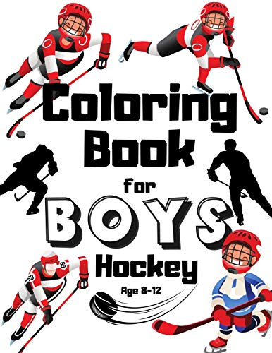 Hockey Coloring Book For Boys Age 8-12: Super Gift For Kids Who Loves NHL Sports League And Ice Hockey | Analytics | De Rue | Wars | Markers | Teen | Guide