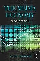 The Media Economy (Media Management and Economics Series)