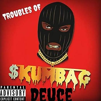 Trouble Of Skumbag Deuce