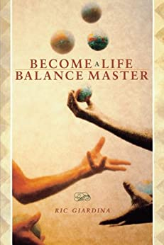 Become A Life Balance Master by [Ric Giardina]