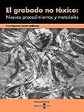 Grabado no tóxico: Nuevos procedimientos y materiales, El (BIBLIOTECA UNIVERSITÀRIA)