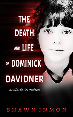 Download The Death and Life of Dominick Davidner: A Middle Falls Time Travel Story (English Edition) B0763ZHB49