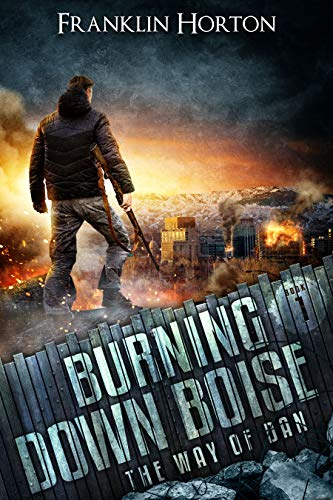 Burning Down Boise: Book One in The Way of Dan by [Franklin Horton]