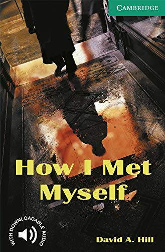 How I Met Myself. Level 3 Lower Intermediate. A2+. Cambridge English Readers.