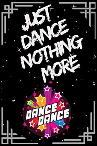 Just Dance nothing more: lined notebook for Man, Woman, Boys, Girls And Kids