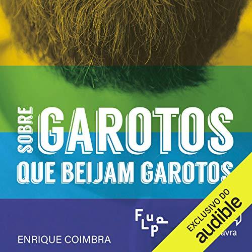 Sobre garotos que beijam garotos [About Boys Who Kiss Boys] Audiobook By Enrique Coimbra cover art