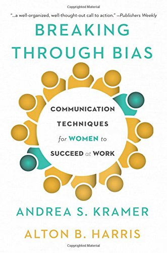Breaking Through Bias: Communication Techniques for Women to Succeed at Work