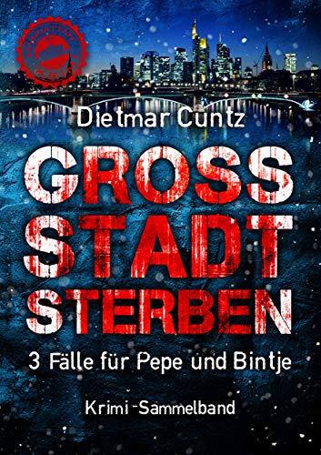 GROSSSTADTSTERBEN: 3 Fälle für Pepe und Bintje (MAINhattan / Krimi) (Mainhattan-Krimi-Sammelband 1) (German Edition)