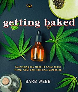 Getting Baked: Everything You Need to Know about Hemp, CBD, and Medicinal Gardening by [Barb Webb]