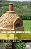 CÓMO CONSTRUIR HORNOS DE BARRO: Práctico y fácil