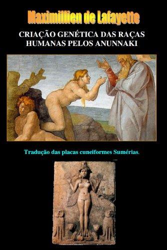 CRIAÇÃO GENÉTICA DAS RAÇAS HUMANAS PELOS ANUNNAKI. Tradução das placas cuneiformes Sumérias.