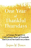 One Year of Thankful Thursdays: 52 Unique Perspectives Cultivating a Heart of Gratitude And Eyes To See God Everywhere