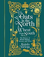 Oats in the North, Wheat from the South: The history of British Baking: savoury and sweet