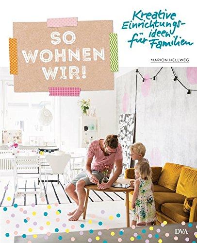 So wohnen wir!: Kreative Einrichtungsideen für Familien